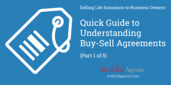 Selling Life Insurance to Business Owners: Quick Guide to Understanding Buy-Sell Agreements (Part 1 of 5)